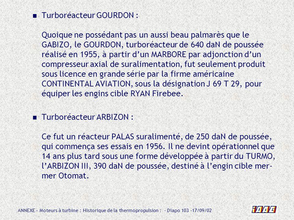 ANNEXE – Moteurs à turbine : Historique de la thermopropulsion : - Diapo 103 -17/09/02 Turboréacteur GOURDON : Quoique ne possédant pas un aussi beau