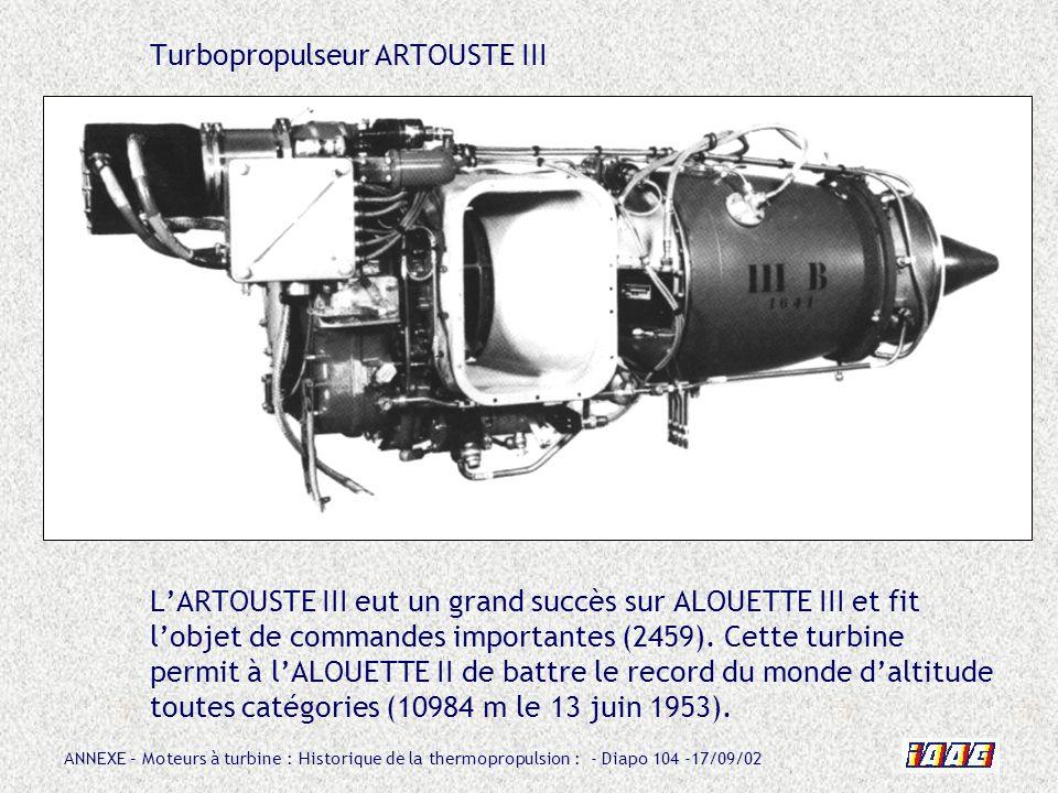 ANNEXE – Moteurs à turbine : Historique de la thermopropulsion : - Diapo 104 -17/09/02 Turbopropulseur ARTOUSTE III LARTOUSTE III eut un grand succès