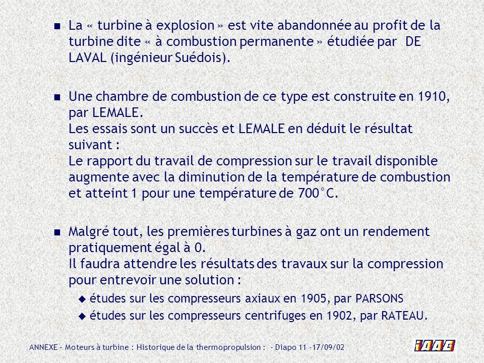 ANNEXE – Moteurs à turbine : Historique de la thermopropulsion : - Diapo 11 -17/09/02 La « turbine à explosion » est vite abandonnée au profit de la t