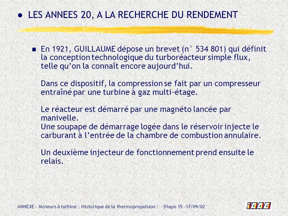 ANNEXE – Moteurs à turbine : Historique de la thermopropulsion : - Diapo 15 -17/09/02 En 1921, GUILLAUME dépose un brevet (n° 534 801) qui définit la