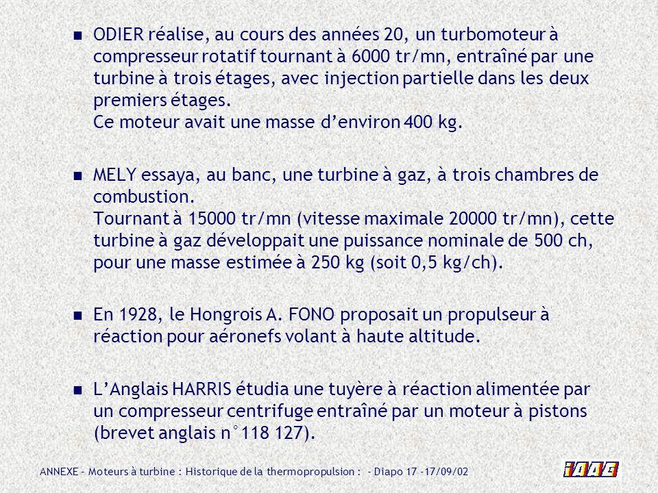 ANNEXE – Moteurs à turbine : Historique de la thermopropulsion : - Diapo 17 -17/09/02 ODIER réalise, au cours des années 20, un turbomoteur à compress