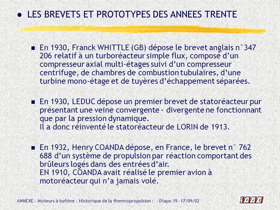 ANNEXE – Moteurs à turbine : Historique de la thermopropulsion : - Diapo 19 -17/09/02 En 1930, Franck WHITTLE (GB) dépose le brevet anglais n°347 206