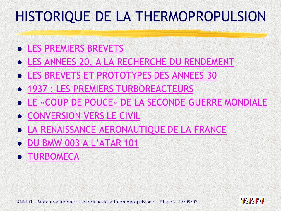 ANNEXE – Moteurs à turbine : Historique de la thermopropulsion : - Diapo 13 -17/09/02 En 1914, le brevet n° 523 427 de MELOT présente un dispositif de tuyère à réaction par effet de trompe.
