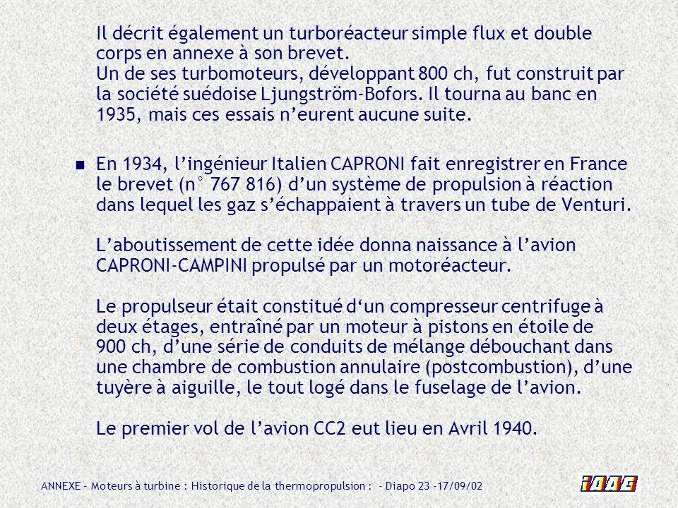 ANNEXE – Moteurs à turbine : Historique de la thermopropulsion : - Diapo 23 -17/09/02 Il décrit également un turboréacteur simple flux et double corps