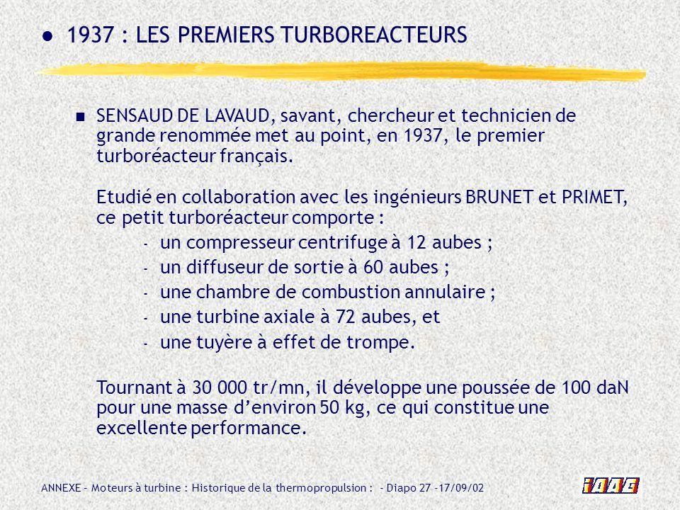 ANNEXE – Moteurs à turbine : Historique de la thermopropulsion : - Diapo 27 -17/09/02 SENSAUD DE LAVAUD, savant, chercheur et technicien de grande ren