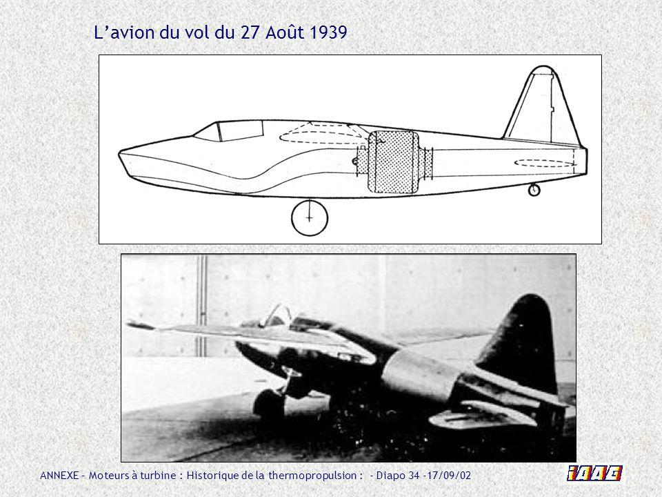 ANNEXE – Moteurs à turbine : Historique de la thermopropulsion : - Diapo 34 -17/09/02 Lavion du vol du 27 Août 1939