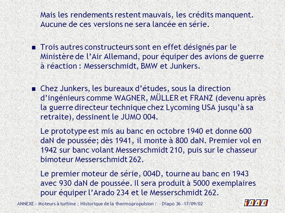 ANNEXE – Moteurs à turbine : Historique de la thermopropulsion : - Diapo 36 -17/09/02 Mais les rendements restent mauvais, les crédits manquent. Aucun