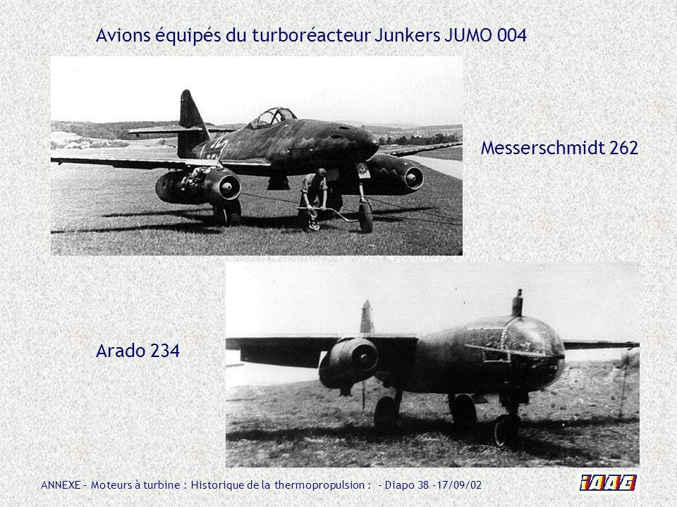 ANNEXE – Moteurs à turbine : Historique de la thermopropulsion : - Diapo 38 -17/09/02 Avions équipés du turboréacteur Junkers JUMO 004 Messerschmidt 2