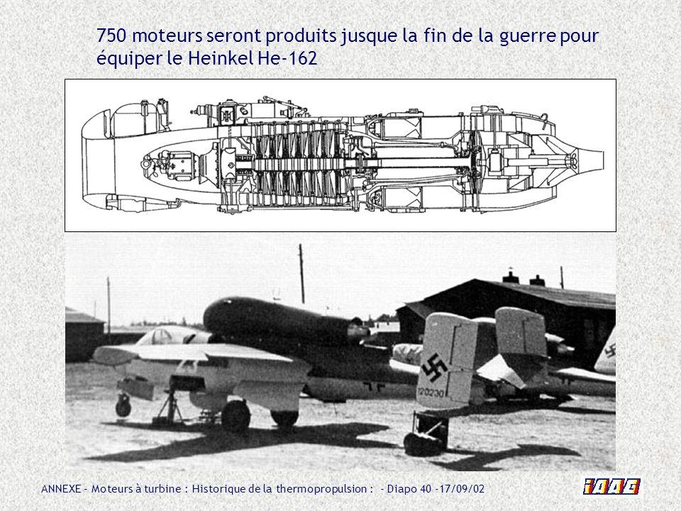 ANNEXE – Moteurs à turbine : Historique de la thermopropulsion : - Diapo 40 -17/09/02 750 moteurs seront produits jusque la fin de la guerre pour équi