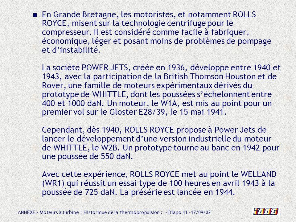 ANNEXE – Moteurs à turbine : Historique de la thermopropulsion : - Diapo 41 -17/09/02 En Grande Bretagne, les motoristes, et notamment ROLLS ROYCE, mi