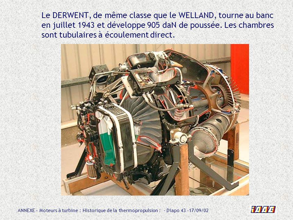 ANNEXE – Moteurs à turbine : Historique de la thermopropulsion : - Diapo 43 -17/09/02 Le DERWENT, de même classe que le WELLAND, tourne au banc en jui
