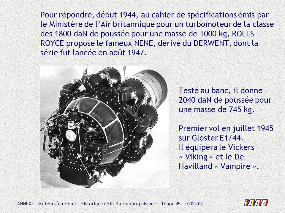 ANNEXE – Moteurs à turbine : Historique de la thermopropulsion : - Diapo 45 -17/09/02 Pour répondre, début 1944, au cahier de spécifications émis par