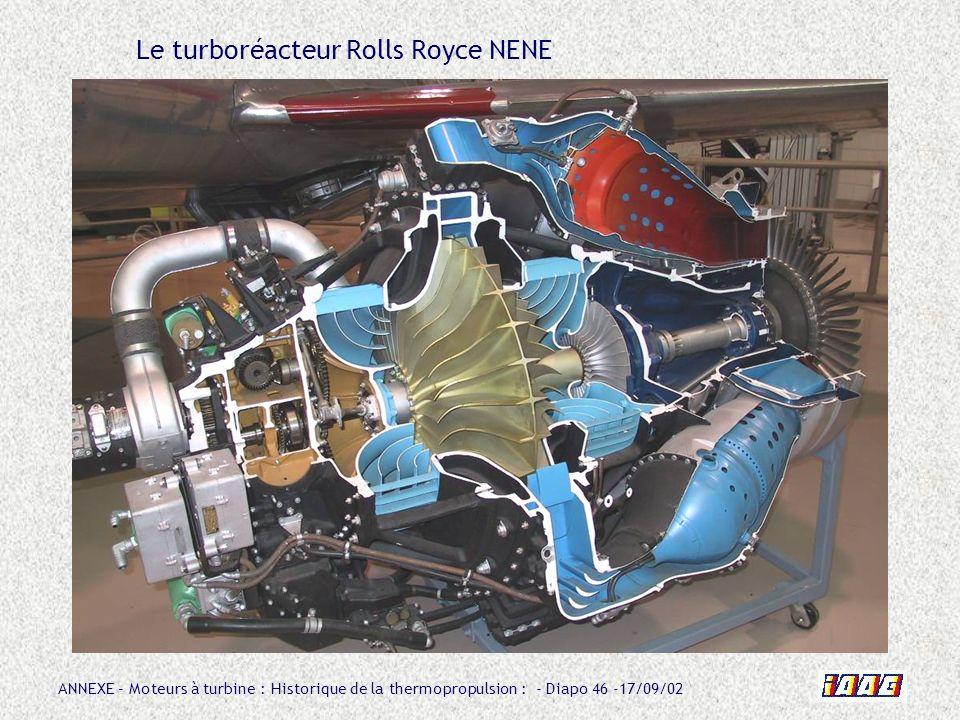 ANNEXE – Moteurs à turbine : Historique de la thermopropulsion : - Diapo 46 -17/09/02 Le turboréacteur Rolls Royce NENE