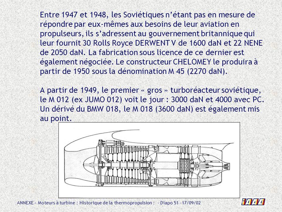 ANNEXE – Moteurs à turbine : Historique de la thermopropulsion : - Diapo 51 -17/09/02 Entre 1947 et 1948, les Soviétiques nétant pas en mesure de répo