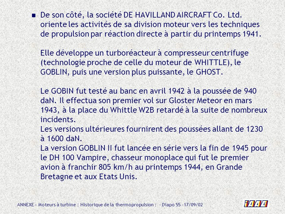 ANNEXE – Moteurs à turbine : Historique de la thermopropulsion : - Diapo 55 -17/09/02 De son côté, la société DE HAVILLAND AIRCRAFT Co. Ltd. oriente l