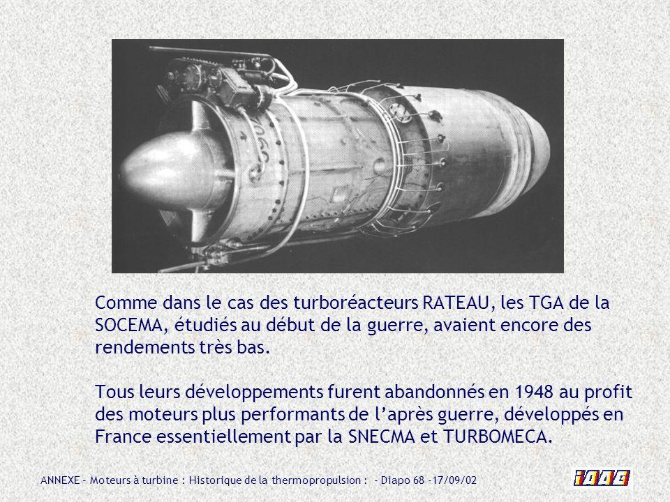 ANNEXE – Moteurs à turbine : Historique de la thermopropulsion : - Diapo 68 -17/09/02 Comme dans le cas des turboréacteurs RATEAU, les TGA de la SOCEM