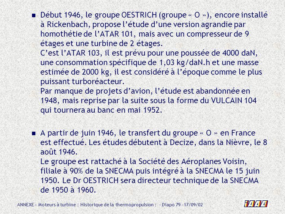 ANNEXE – Moteurs à turbine : Historique de la thermopropulsion : - Diapo 79 -17/09/02 Début 1946, le groupe OESTRICH (groupe « O »), encore installé à