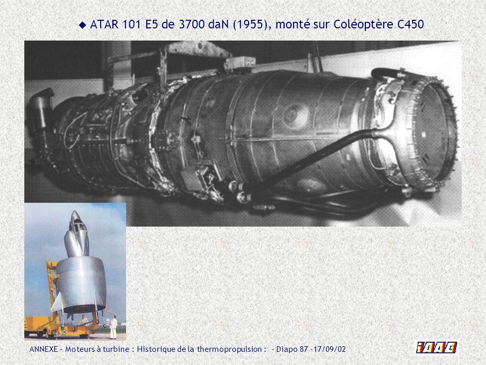 ANNEXE – Moteurs à turbine : Historique de la thermopropulsion : - Diapo 87 -17/09/02 ATAR 101 E5 de 3700 daN (1955), monté sur Coléoptère C450