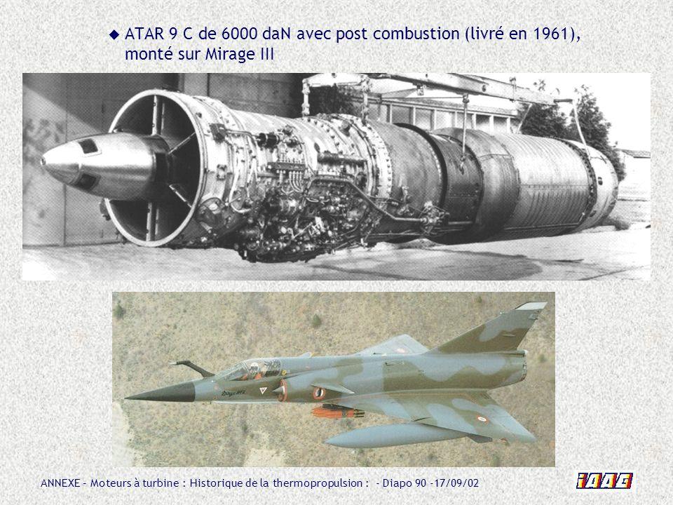 ANNEXE – Moteurs à turbine : Historique de la thermopropulsion : - Diapo 90 -17/09/02 ATAR 9 C de 6000 daN avec post combustion (livré en 1961), monté