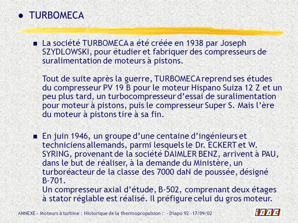 ANNEXE – Moteurs à turbine : Historique de la thermopropulsion : - Diapo 92 -17/09/02 La société TURBOMECA a été créée en 1938 par Joseph SZYDLOWSKI,