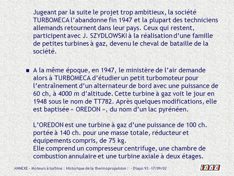 ANNEXE – Moteurs à turbine : Historique de la thermopropulsion : - Diapo 93 -17/09/02 Jugeant par la suite le projet trop ambitieux, la société TURBOM