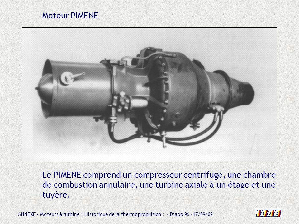 ANNEXE – Moteurs à turbine : Historique de la thermopropulsion : - Diapo 96 -17/09/02 Moteur PIMENE Le PIMENE comprend un compresseur centrifuge, une