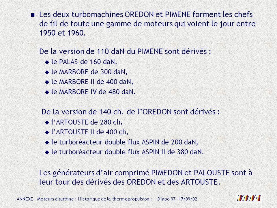 ANNEXE – Moteurs à turbine : Historique de la thermopropulsion : - Diapo 97 -17/09/02 Les deux turbomachines OREDON et PIMENE forment les chefs de fil