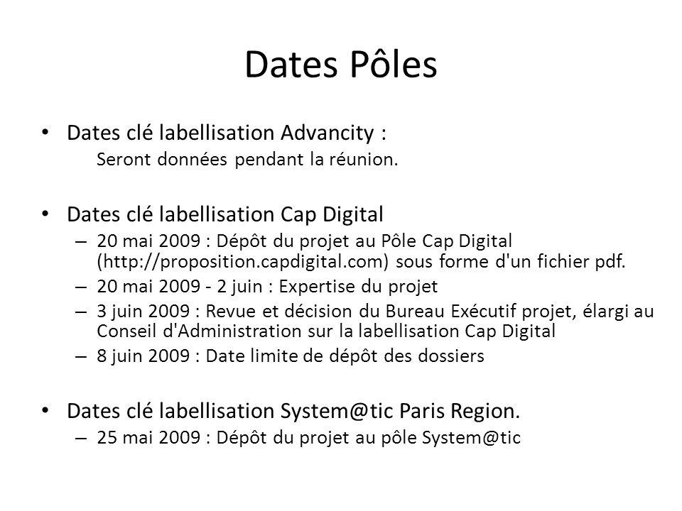 Dates Pôles Dates clé labellisation Advancity : Seront données pendant la réunion. Dates clé labellisation Cap Digital – 20 mai 2009 : Dépôt du projet