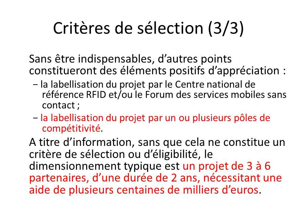 Critères de sélection (3/3) Sans être indispensables, dautres points constitueront des éléments positifs dappréciation : la labellisation du projet pa