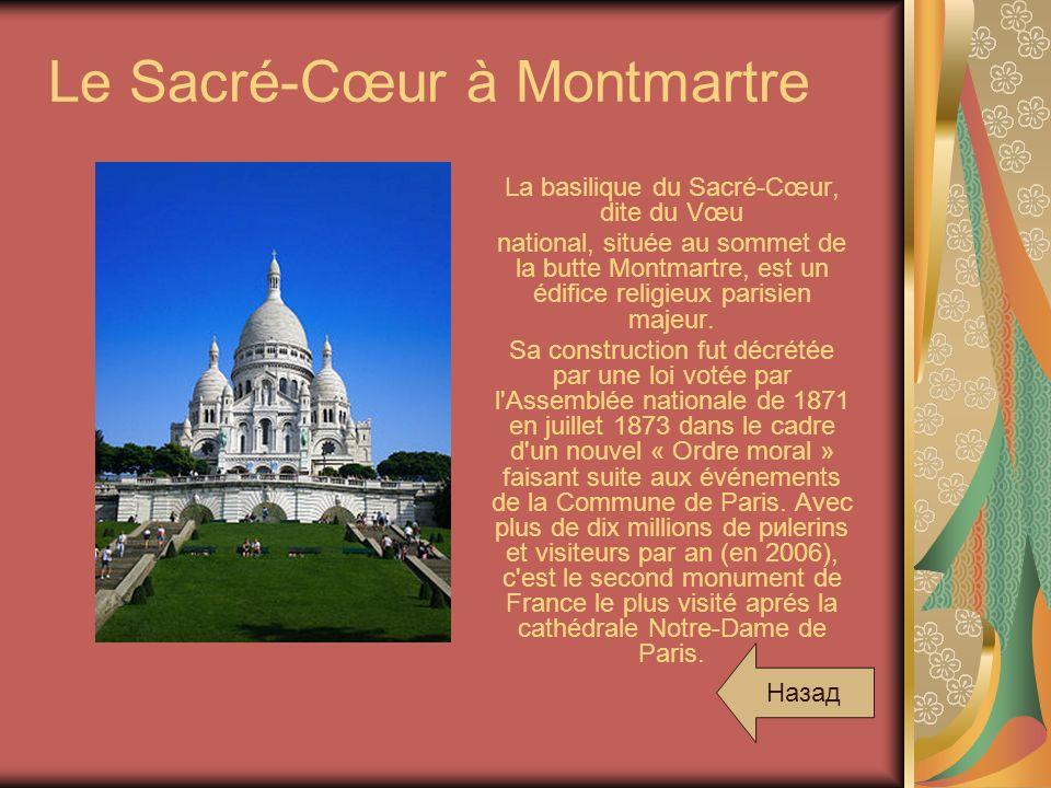 Le Sacré-Cœur à Montmartre La basilique du Sacré-Cœur, dite du Vœu national, située au sommet de la butte Montmartre, est un édifice religieux parisie