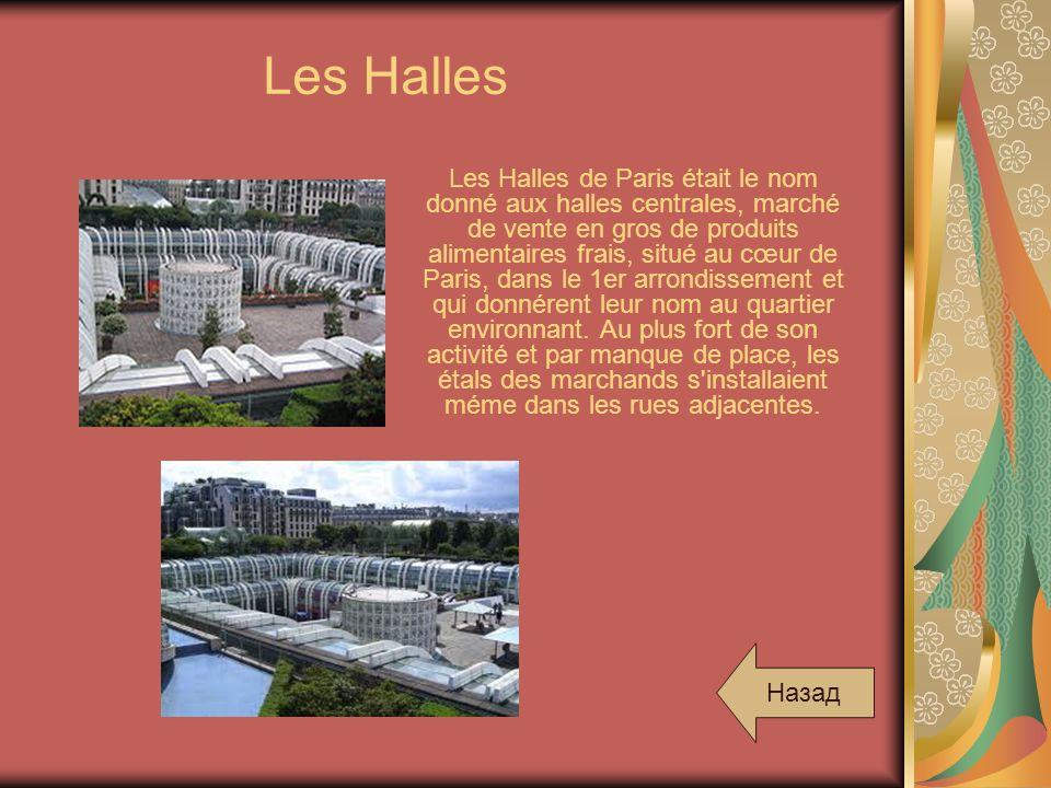 Les Halles Les Halles de Paris était le nom donné aux halles centrales, marché de vente en gros de produits alimentaires frais, situé au cœur de Paris