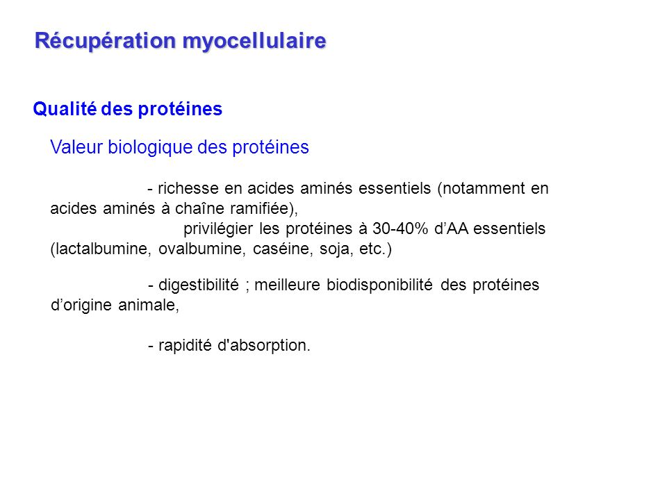 Qualité des protéines Récupération myocellulaire Valeur biologique des protéines - richesse en acides aminés essentiels (notamment en acides aminés à