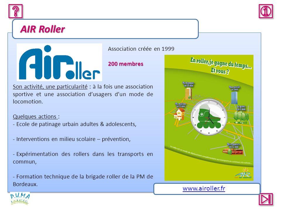 AIR Roller Association créée en 1999 200 membres Son activité, une particularité : à la fois une association sportive et une association dusagers dun