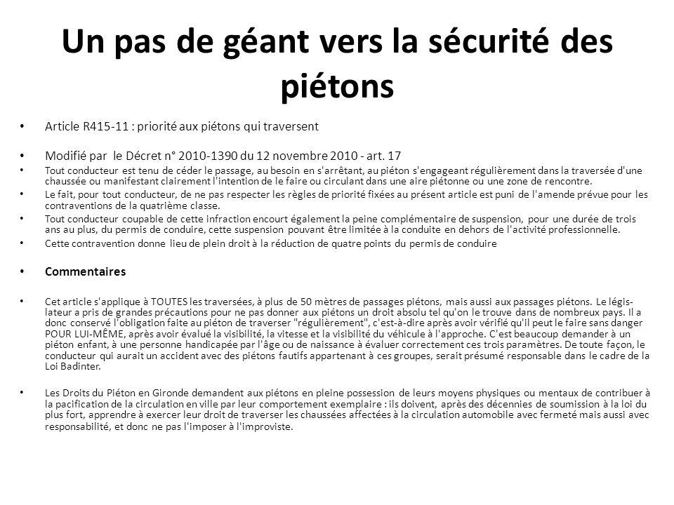 Un pas de géant vers la sécurité des piétons Article R415-11 : priorité aux piétons qui traversent Modifié par le Décret n° 2010-1390 du 12 novembre 2