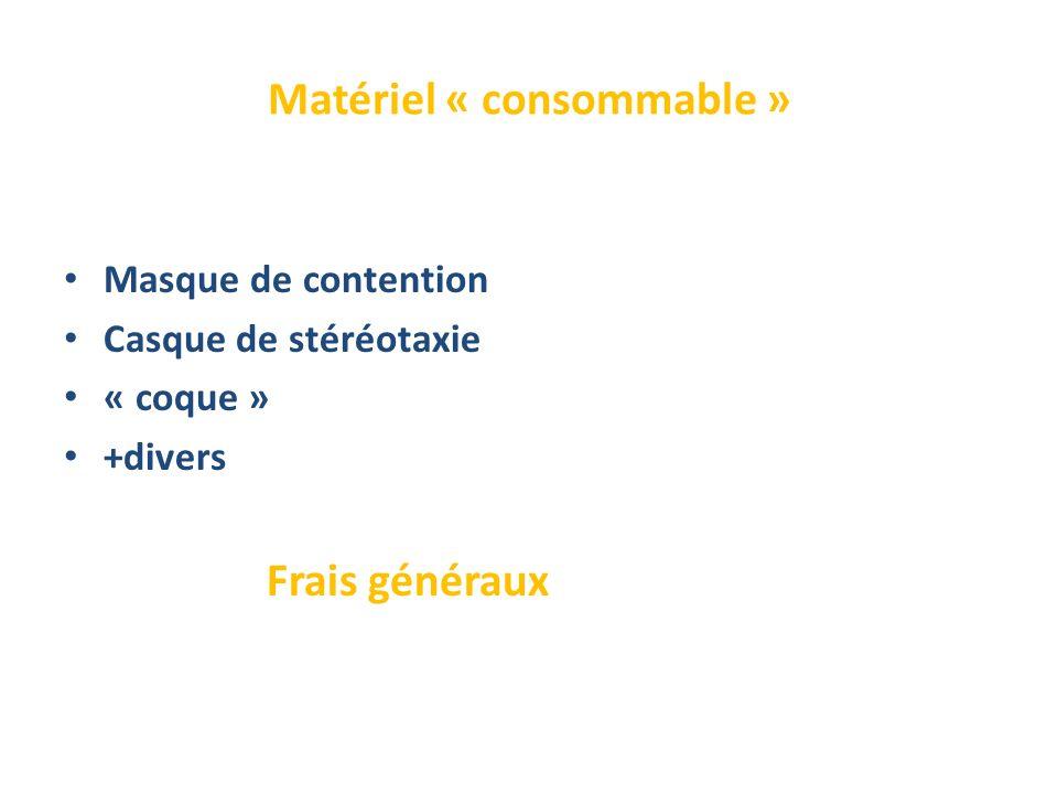 Matériel « consommable » Masque de contention Casque de stéréotaxie « coque » +divers Frais généraux