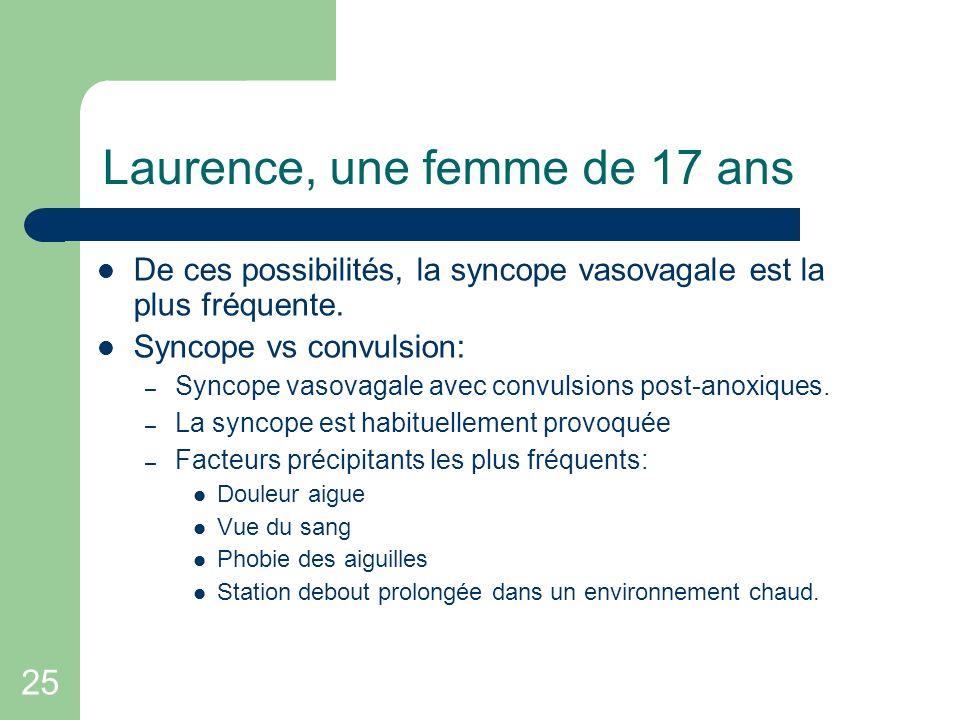 25 Laurence, une femme de 17 ans De ces possibilités, la syncope vasovagale est la plus fréquente. Syncope vs convulsion: – Syncope vasovagale avec co