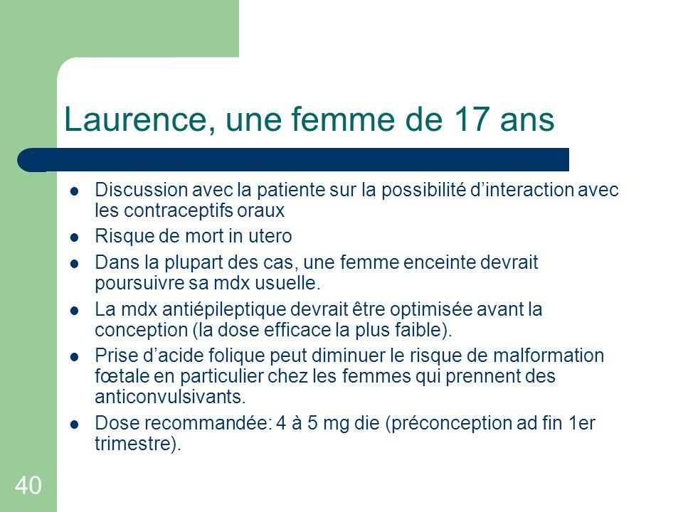 40 Laurence, une femme de 17 ans Discussion avec la patiente sur la possibilité dinteraction avec les contraceptifs oraux Risque de mort in utero Dans