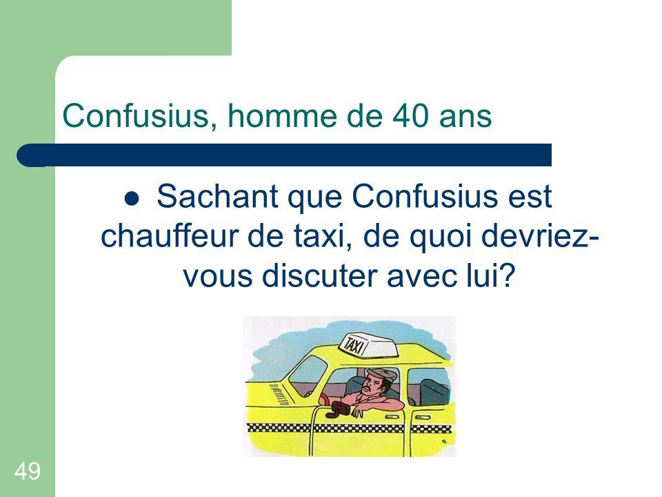 49 Confusius, homme de 40 ans Sachant que Confusius est chauffeur de taxi, de quoi devriez- vous discuter avec lui?