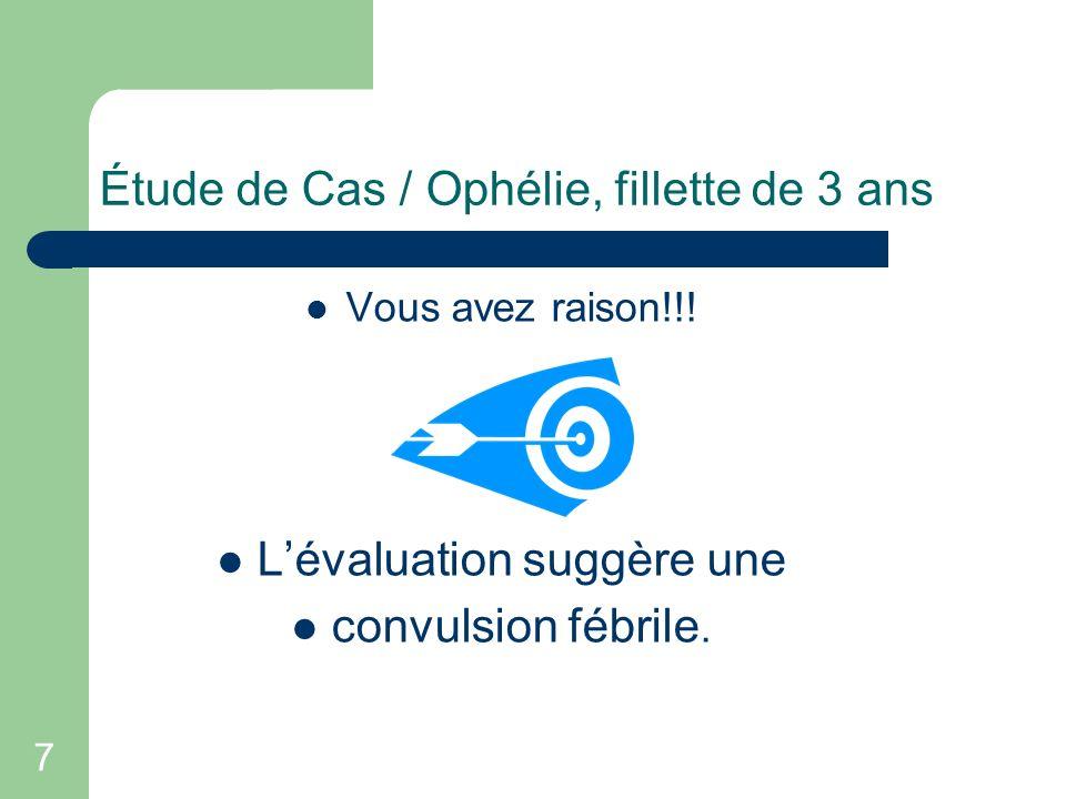 18 Étude de Cas /Ophélie, fillette de 3 ans Idéalement, faire un suivi avec son md de famille dans les 24h.