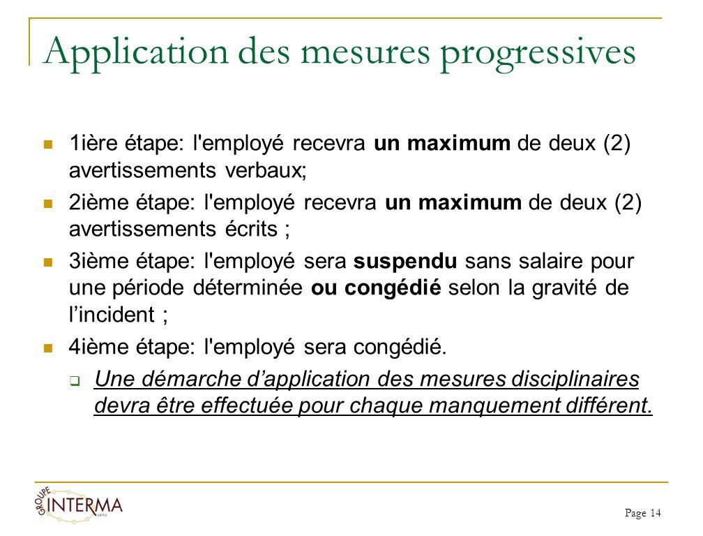 Application des mesures progressives 1ière étape: l'employé recevra un maximum de deux (2) avertissements verbaux; 2ième étape: l'employé recevra un m