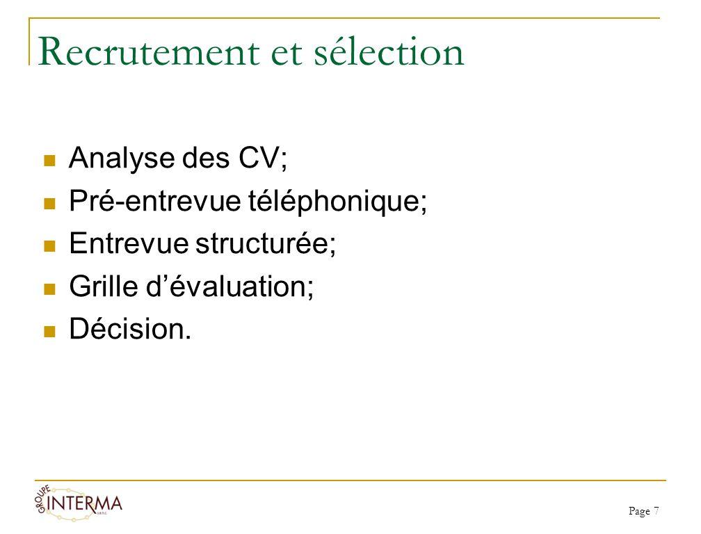 Recrutement et sélection Analyse des CV; Pré-entrevue téléphonique; Entrevue structurée; Grille dévaluation; Décision. Page 7