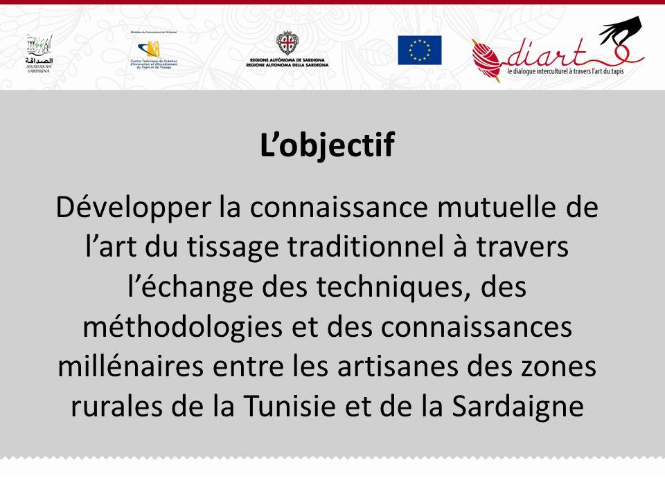 Lobjectif Développer la connaissance mutuelle de lart du tissage traditionnel à travers léchange des techniques, des méthodologies et des connaissances millénaires entre les artisanes des zones rurales de la Tunisie et de la Sardaigne