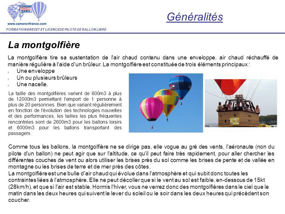 La montgolfière La montgolfière tire sa sustentation de l'air chaud contenu dans une enveloppe, air chaud réchauffé de manière régulière à l'aide d'un