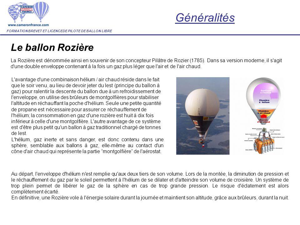 Le ballon Rozière La Rozière est dénommée ainsi en souvenir de son concepteur Pilâtre de Rozier (1785). Dans sa version moderne, il s'agit d'une doubl