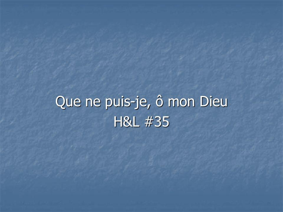 Que ne puis-je, ô mon Dieu H&L #35