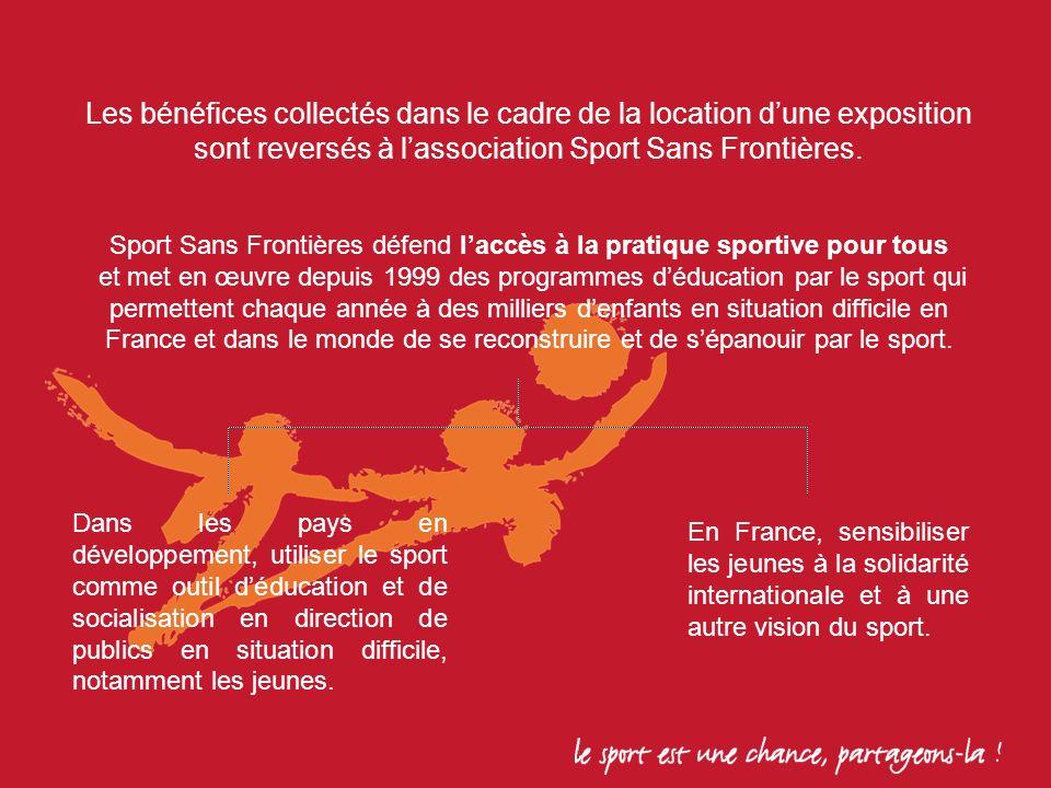 Les bénéfices collectés dans le cadre de la location dune exposition sont reversés à lassociation Sport Sans Frontières.