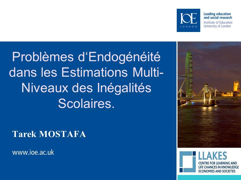 Problèmes dEndogénéité dans les Estimations Multi- Niveaux des Inégalités Scolaires. Tarek MOSTAFA