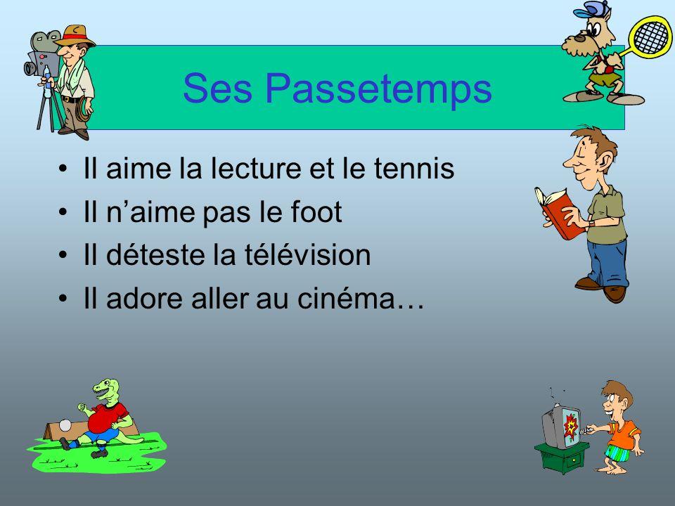 Ses Passetemps Il aime la lecture et le tennis Il naime pas le foot Il déteste la télévision Il adore aller au cinéma…