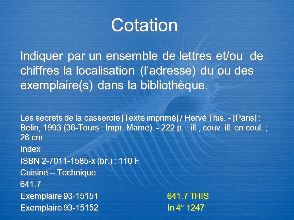 Cotation Indiquer par un ensemble de lettres et/ou de chiffres la localisation (ladresse) du ou des exemplaire(s) dans la bibliothèque. Les secrets de