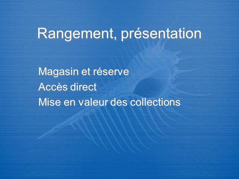 Rangement, présentation Magasin et réserve Accès direct Mise en valeur des collections Magasin et réserve Accès direct Mise en valeur des collections
